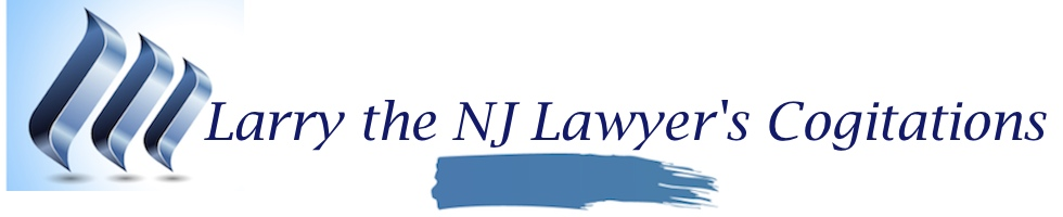 Larry the N.J. Lawyer's Cogitations